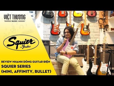 Review nhanh dòng đàn guitar điện Squier Series (Mini, Affinity, Bullet)