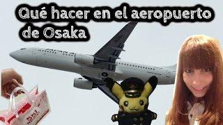 #08 - ¿Qué hacer en el aeropuerto de Osaka/Kansai?
