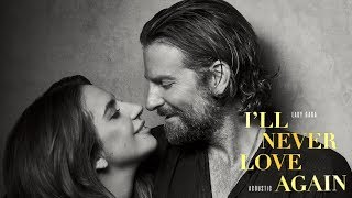 """Lady Gaga - I'll Never Love Again (Acoustic) [from """"A Star Is Born""""]"""