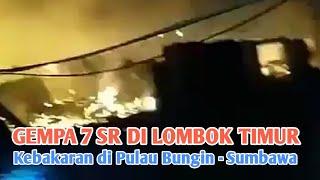 GEMPA 7 SR DI LOMBOK TIMUR, Saat Bersamaan Kebakaran Di Pulau Bungin Akibat Arus Pendek