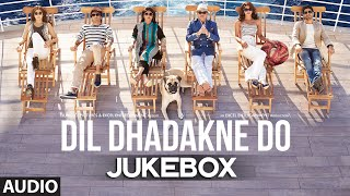 Audio Jukebox - Dil Dhadakne Do