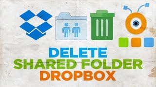 How to Delete a Shared Folder from Dropbox