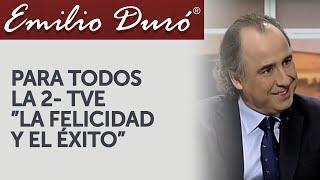 Emilio Duró | La Felicidad y el Éxito - Para Todos La 2