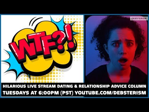 WTF? TUESDAY! #Dating #Relationship #Advice #Questions & Answers (6/16/20)