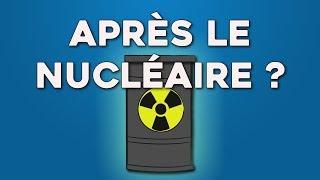 Qu'est-ce-qu'il y a après le nucléaire ?