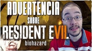 Advertencia sobre RESIDENT EVIL 7