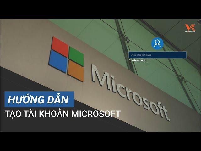 MICROSOFT ACCOUNT - Hướng dẫn tạo tài khoản Microsoft