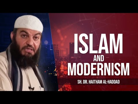 Islam and Modernism | Sh. Dr. Haitham al-Haddad