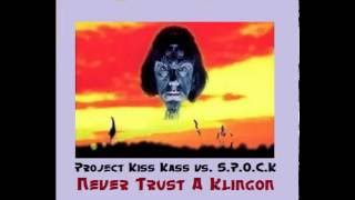 Project Kiss Kass Vs. S.P.O.C.K - Never Trust A Klingon 2k16