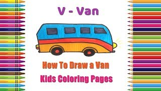 How To Draw A Van Coloring Pages | Alphabets Coloring Pages | Baby Coloring Videos | Van Drawing