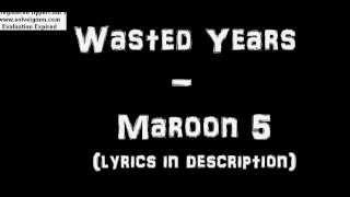 Maroon 5 - Wasted Years Studio Version (lyrics in description)