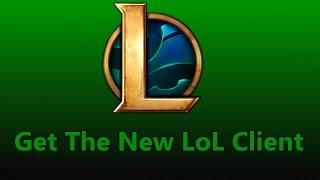 How to Get New LoL Client On Servers who arent in Open Beta Yet