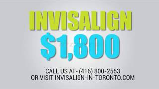 $1800 Invisalign in Toronto Lawrence 416 800 2553 Downtown 416 800 3008