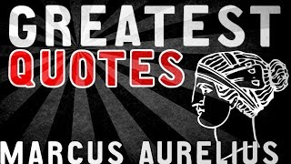Marcus Aurelius - GREATEST QUOTES