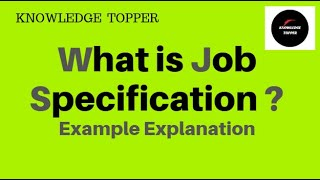 Job specifications | What is Job Specification | Job Specification Example / Meaning / Definition
