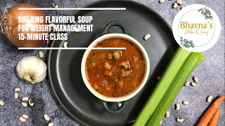 Building Flavorful Soups for Weight Management 15-minute Live Class Video Recipe | Bhavna's Kitchen