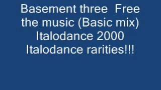 Basement three  Free the music (Basic mix) Italodance 2000.wmv