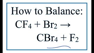 How To Balance CF4 + Br2 = CBr4 + F2