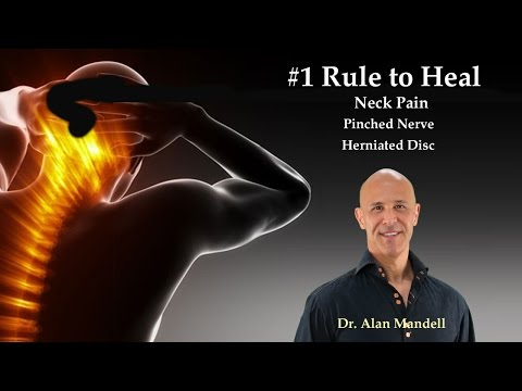 Video #1 Rule to Heal Neck Pain, Pinched Nerve, Herniated Disc - Dr Mandell