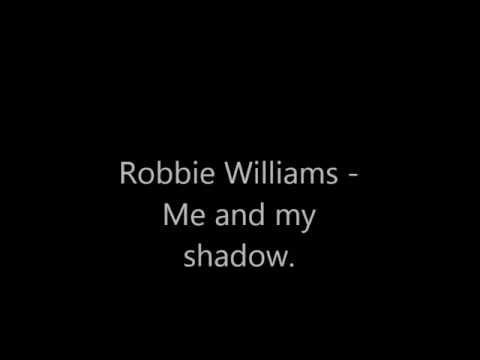 Robbie Williams - Me and my shadow, lyrics.