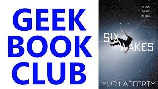 Geek Book Club 016: 'Six Wakes' by Mur Lafferty