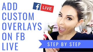 HOW TO ADD CUSTOM OVERLAYS ON FACEBOOK LIVE | FOR MAC OR PC
