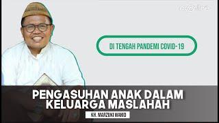 Pengasuhan Anak dalam Islam - KH. Marzuki Wahid