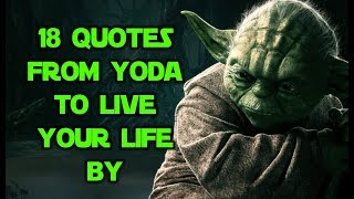 18 Quotes From Yoda To Live Your Life By
