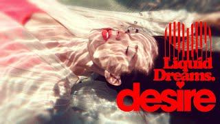 """Desire – """"Liquid Dreams"""""""