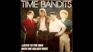Time Bandits  Listen To The Man With The Golden Voice