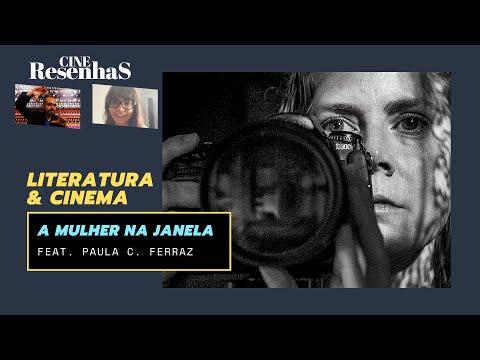 LITERATURA & CINEMA | A MULHER NA JANELA | feat. PAULA C. FERRAZ | A. J. Finn, Joe Wright