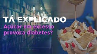 Tá Explicado: Açúcar em excesso provoca diabetes?
