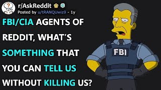 FBI/CIA Agents, What's Something That You Can Tell Us Without Killing Us? (r/AskReddit)