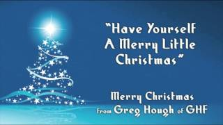 "Have Yourself a Merry Little Christmas"" by Greg Hough"