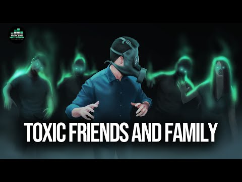 Toxic Friends & Family (Stay Away From Negative People)