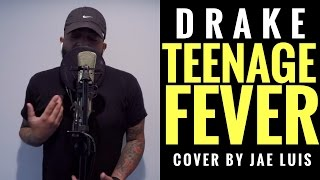 Drake - Teenage Fever ( @JaeLuis Cover ) More Life
