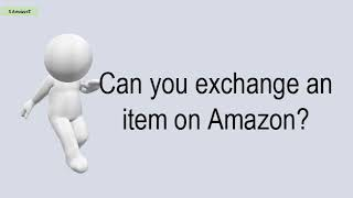Can You Exchange An Item On Amazon?