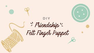 Friendship Felt Finger Puppet - Orami DIY