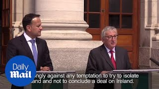 Juncker meets Varadkar: No Brexit deal without Irish border agreement - Daily Mail