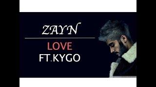 Zayn Love Ft. Kygo ( Lyrics Video )