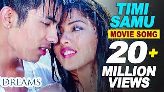 Timi Samu - Video Song   Nepali Movie DREAMS   Anmol K.C, Samragyee R.L Shah, Bhuwan K.C 2016 4K