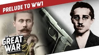 A Shot that Changed the World - The Assassination of Franz Ferdinand I PRELUDE TO WW1 - Part 3/3