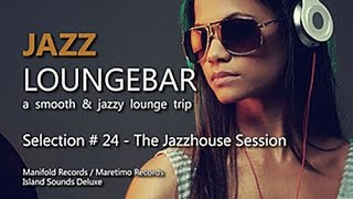 Jazz Loungebar - Selection #24 The Jazzhouse Session, HD, 2016, Smooth Lounge Music