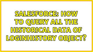Salesforce: How to query all the Historical data of LoginHistory object?