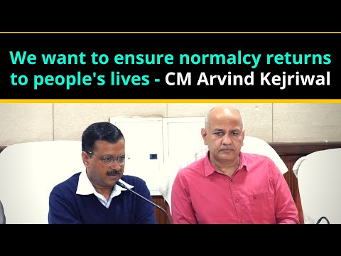 We want to ensure normalcy returns to people's lives - CM Arvind Kejriwal