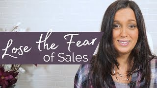 Fear of Sales - How to Lose the Fear so You Can Sell More!