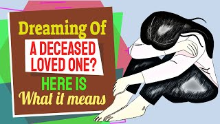 Dreaming Of A Deceased Loved One? Here is what it means