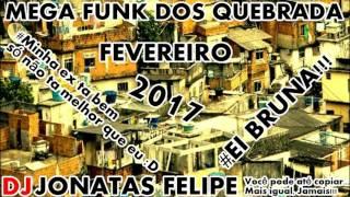 MEGA FUNK DOS QUEBRADA FEVEREIRO 2017 (DJ Jonatas Felipe)