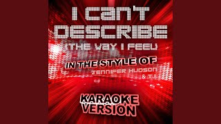 I Can't Describe (The Way I Feel) (In the Style of Jennifer Hudson and T.I.) (Karaoke Version)