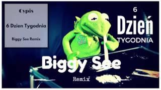 Cypis - 6 Dzień Tygodnia (Biggy See Remix)